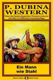 P. Dubina Western 79: Ein Mann wie Stahl (1/2)