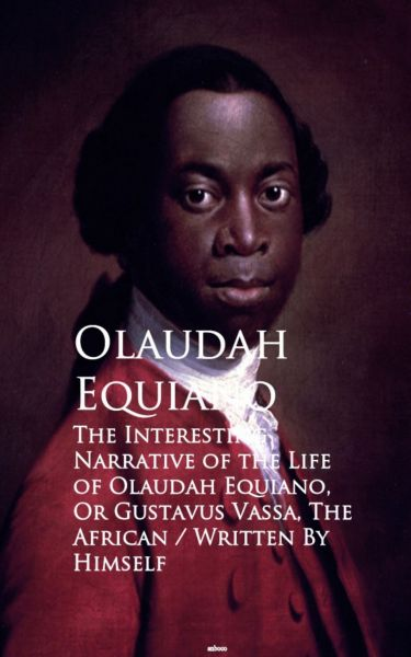 The Interesting Narrative of the Life of Olaustavus Vassa, The African