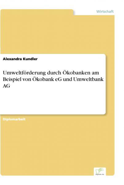 Umweltförderung durch Ökobanken am Beispiel von Ökobank eG und Umweltbank AG