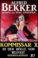 Neal Chadwick - Kommissar X #7: In der Hölle von Belfast