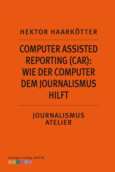 Computer Assisted Reporting (CAR): Wie der Computer dem Journalismus hilft