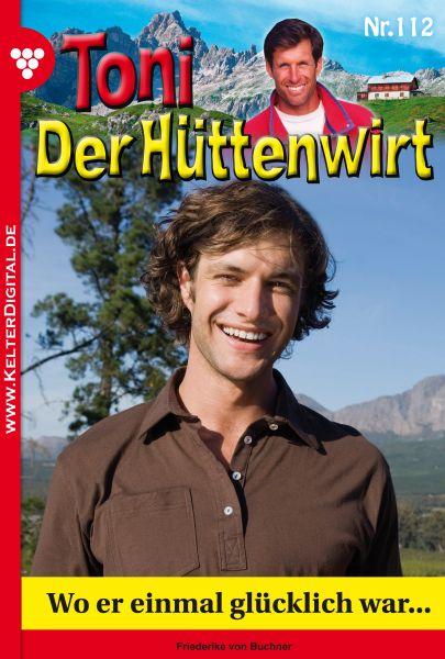 Toni der Hüttenwirt 112 – Heimatroman