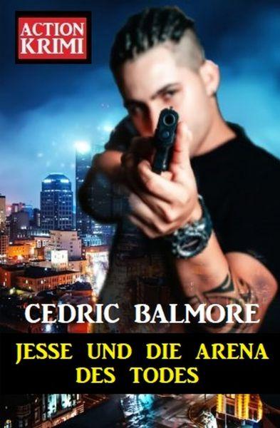 Jesse und die Arena des Todes: Action Krimi