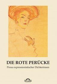 Die rote Perücke: Prosa expressionistischer Dichterinnen