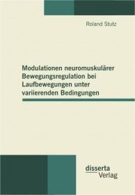 Modulationen neuromuskulärer Bewegungsregulation bei Laufbewegungen unter variierenden Bedingungen