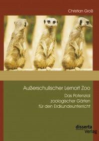 Außerschulischer Lernort Zoo: Das Potenzial zoologischer Gärten für den Erdkundeunterricht