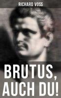 Brutus, auch Du! (Vollständige Ausgabe)