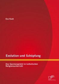 Evolution und Schöpfung: Das Spannungsfeld im katholischen Religionsunterricht