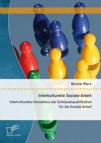 Interkulturelle Soziale Arbeit: Interkulturelle Kompetenz als Schlüsselqualifikation für die Soziale