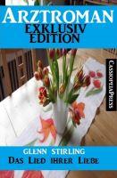 Arztroman Exklusiv Edition - Das Lied ihrer Liebe