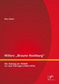 """Hitlers """"Braune Hochburg"""": Der Aufstieg der NSDAP im Land Thüringen (1920-1933)"""