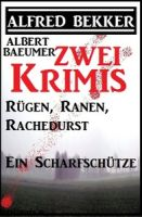 Zwei Alfred Bekker Krimis: Rügen, Ranen, Rachedurst/Ein Scharfschütze
