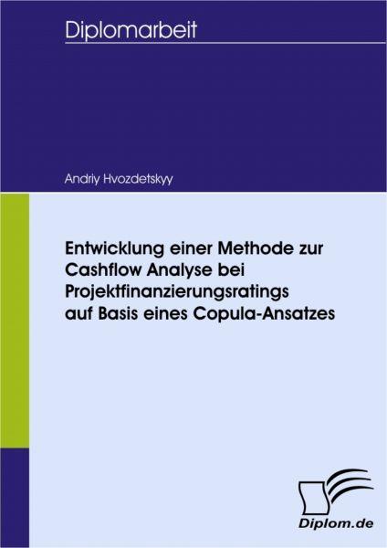 Entwicklung einer Methode zur Cashflow Analyse bei Projektfinanzierungsratings auf Basis eines Copul