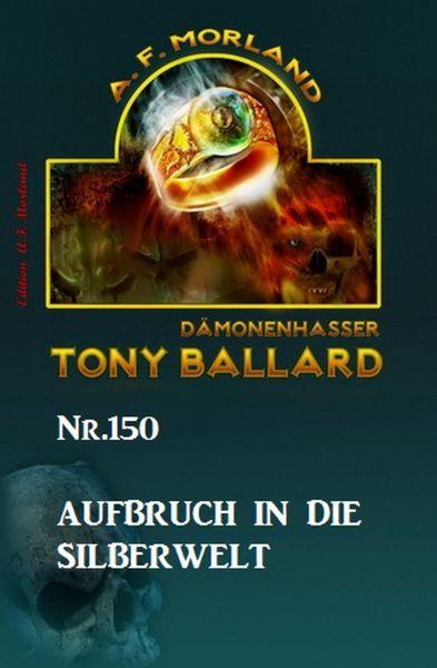 Aufbruch in die Silberwelt Tony Ballard Nr. 150