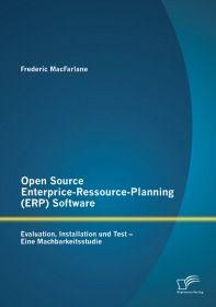 Open Source Enterprice-Ressource-Planning (ERP) Software: Evaluation, Installation und Test - Eine M