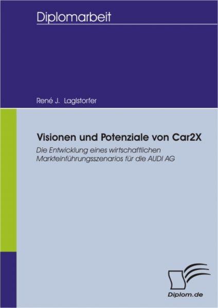 Visionen und Potenziale von Car2X - Die Entwicklung eines wirtschaftlichen Markteinführungsszenarios