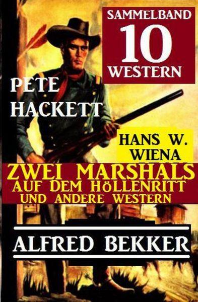 Sammelband 10 Western: Zwei Marshals auf dem Höllenritt und andere Western