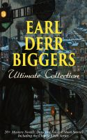 EARL DERR BIGGERS Ultimate Collection: 20+ Mystery Novels, Detective Tales & Short Stories, Includin