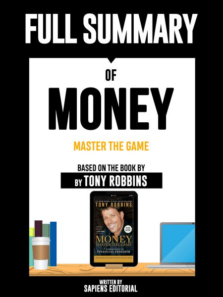 "Full Summary Of ""Money: Master The Game – Based On The Book By Tony Robbins"" Written By Sapiens Edit"