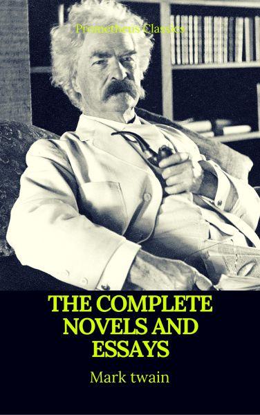 Mark Twain: The Complete Novels and Essays (Best Navigation, Active TOC)(Prometheus Classics)