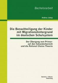 Die Benachteiligung der Kinder mit Migrationshintergrund im deutschen Schulsystem: Der Übergang vom
