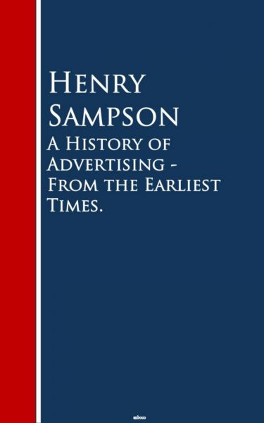 A History of Advertising - From the Earliest Times