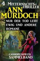Sammelband 4 Mitternachts-Thriller: Nur der Tod lebt ewig und andere Romane