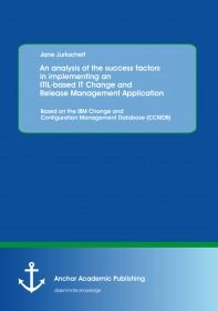 An analysis of the success factors in implementing an ITIL-based IT Change and Release Management Ap