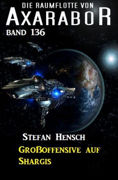Großoffensive auf Shargis: Die Raumflotte von Axarabor - Band 136