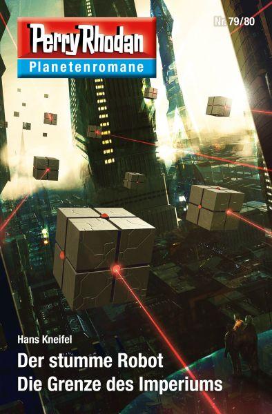 Planetenroman 79 + 80: Der stumme Robot / Die Grenze des Imperiums