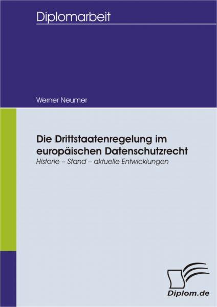 Die Drittstaatenregelung im europäischen Datenschutzrecht: Historie - Stand - aktuelle Entwicklungen