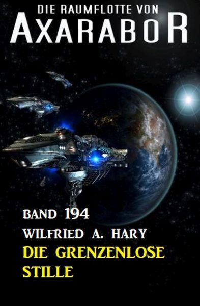 Die grenzenlose Stille: Die Raumflotte von Axarabor - Band 194