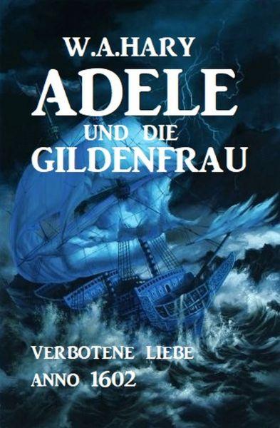 Adele und die Gildenfrau: Verbotene Liebe Anno 1602