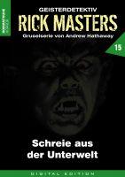 Rick Masters 15 - Schreie aus der Unterwelt