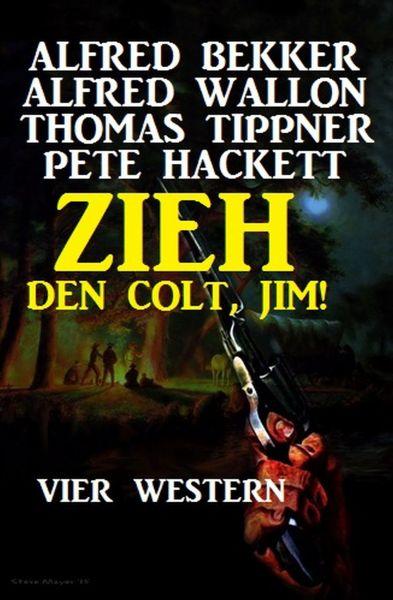 Zieh den Colt, Jim! Vier Western
