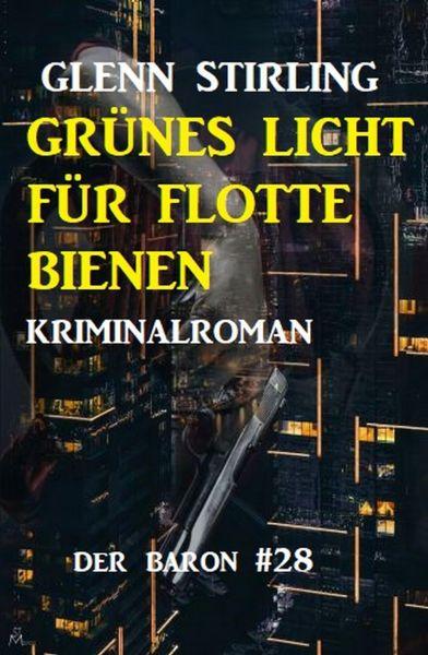 Grünes Licht für flotte Bienen: Kriminalroman - Der Baron 28