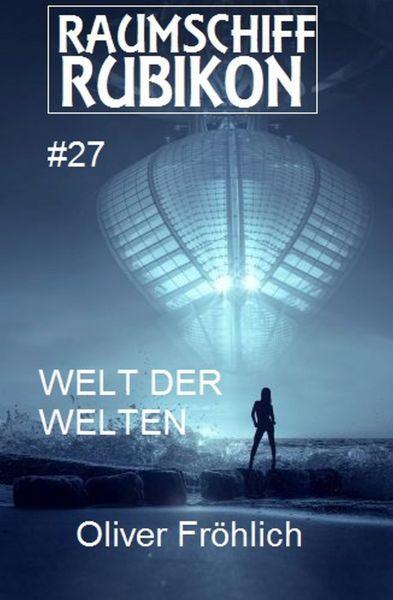 Raumschiff Rubikon 27 Welt der Welten
