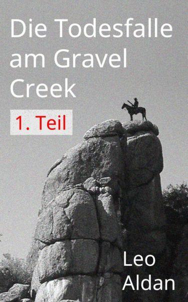 Die Todesfalle am Gravel Creek - 1.Teil