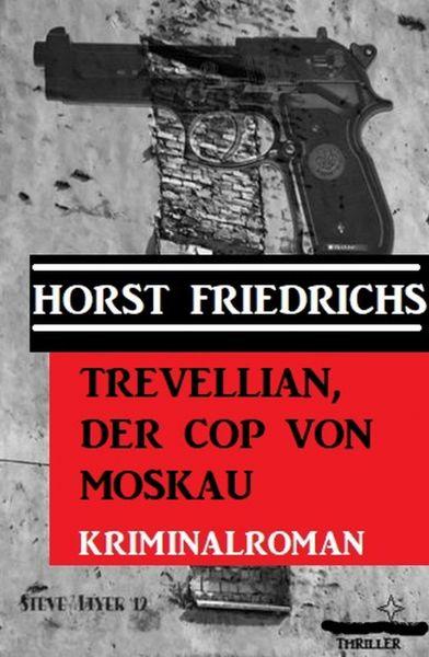 Trevellian, der Cop von Moskau: Kriminalroman