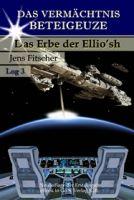 Das Erbe der  Ellio'sh (Das Vermächtnis Beteigeuze 3)