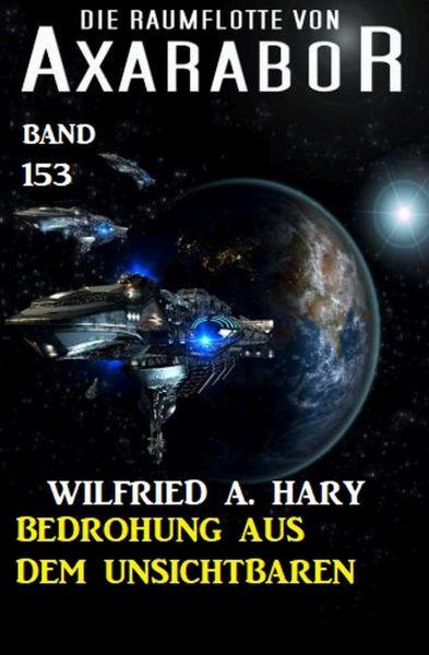 Bedrohung aus dem Unsichtbaren: Die Raumflotte von Axarabor - Band 153