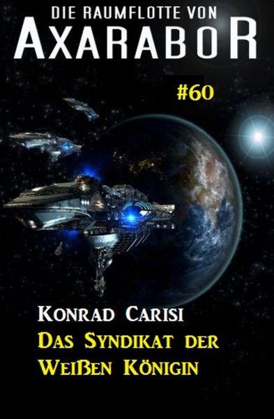 Die Raumflotte von Axarabor #60: Das Syndikat der Weißen Königin