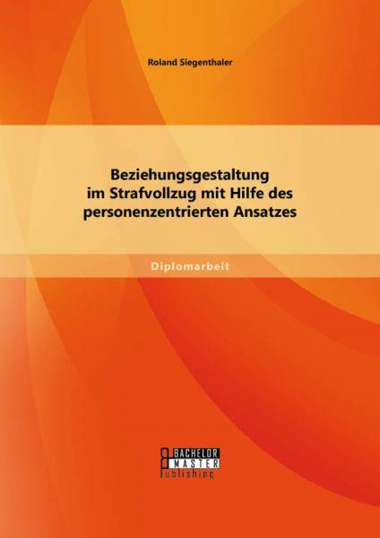 Beziehungsgestaltung im Strafvollzug mit Hilfe des personenzentrierten Ansatzes