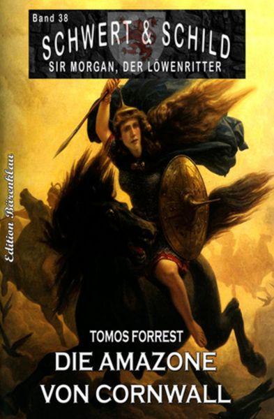Schwert und Schild – Sir Morgan, der Löwenritter Band 38: Die Amazone von Cornwall