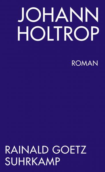Johann Holtrop. Abriss der Gesellschaft. Roman