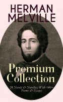 HERMAN MELVILLE – Premium Collection: 24 Novels & Novellas; With 140+ Poems & Essays