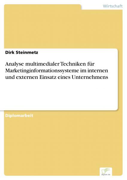 Analyse multimedialer Techniken für Marketinginformationssysteme im internen und externen Einsatz ei