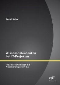 Wissensdatenbanken bei IT-Projekten: Projektdokumentation mit Wissensmanagement 2.X