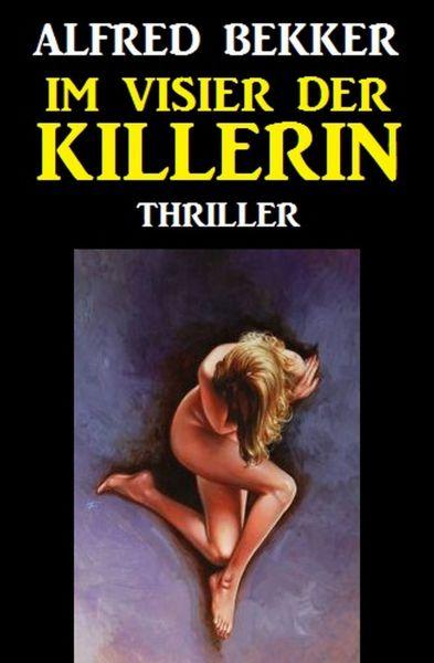 Alfred Bekker Thriller: Im Visier der Killerin
