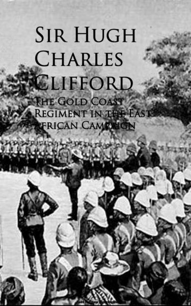 The Gold Coast Regiment in the East African Campaign